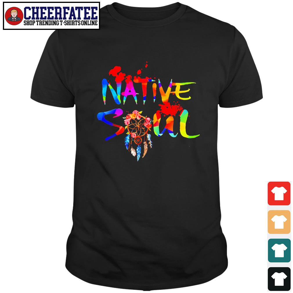 Native soul indian pride shirt