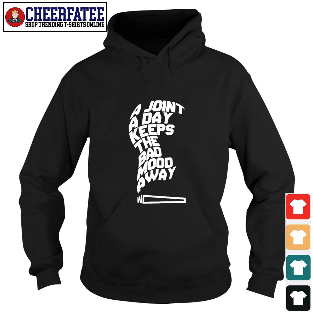 A joint a day keeps the bad mood away s hoodie