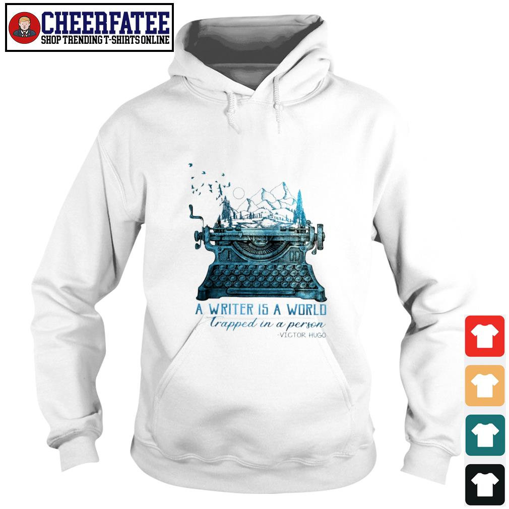 A writer is a world trapped in a person victor hugo s hoodie