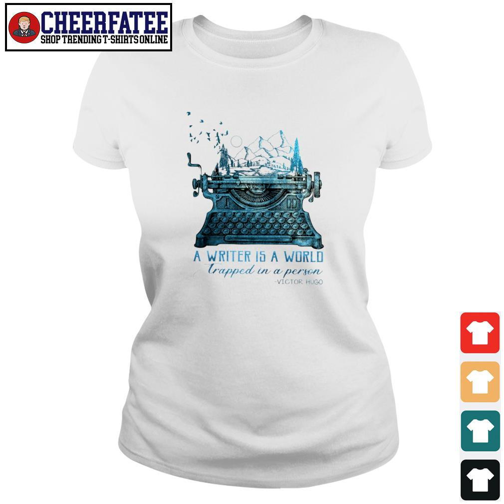 A writer is a world trapped in a person victor hugo s ladies-tee