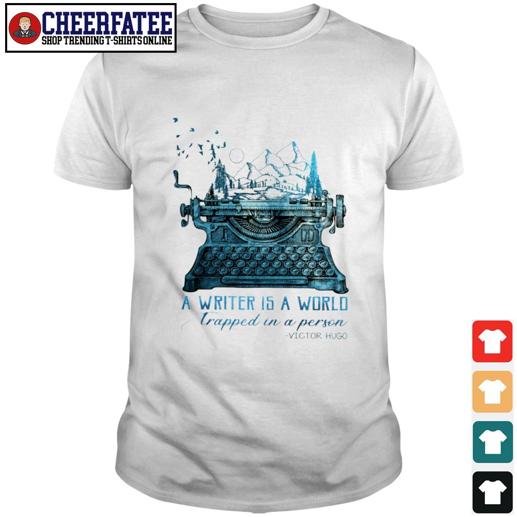 A writer is a world trapped in a person victor hugo shirt