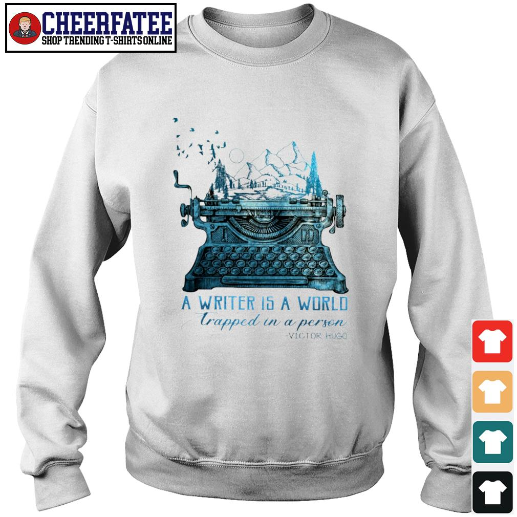 A writer is a world trapped in a person victor hugo s sweater