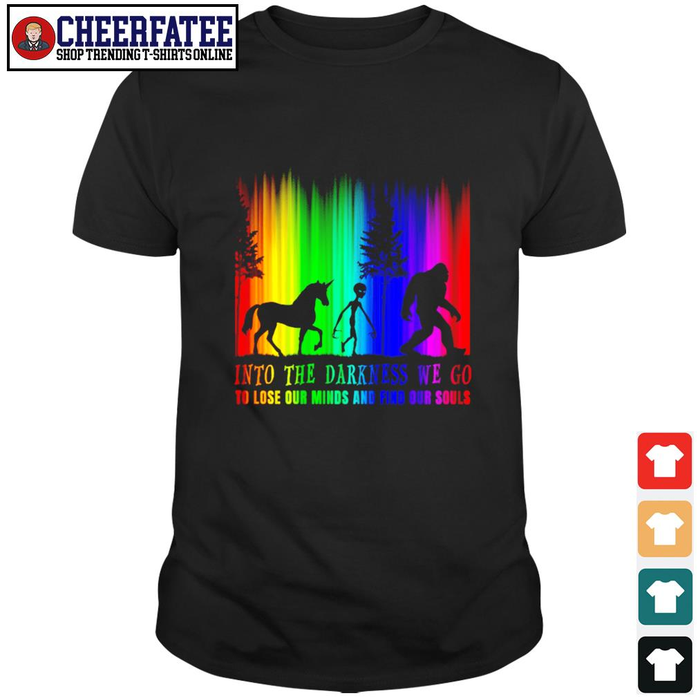 Alien unicorn bigfoot Into the darkness we go to lose our minds and fin our souls shirt