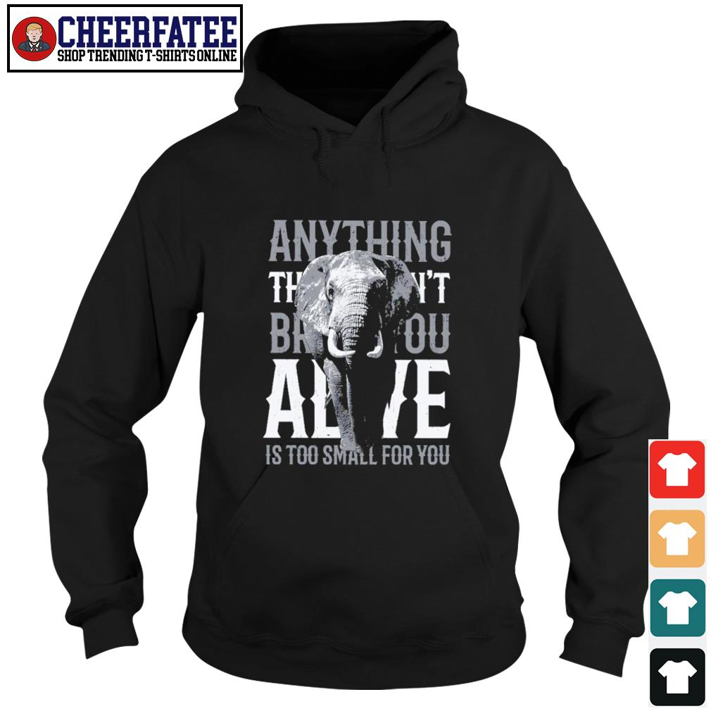 Alive is too small for you elephant s hoodie