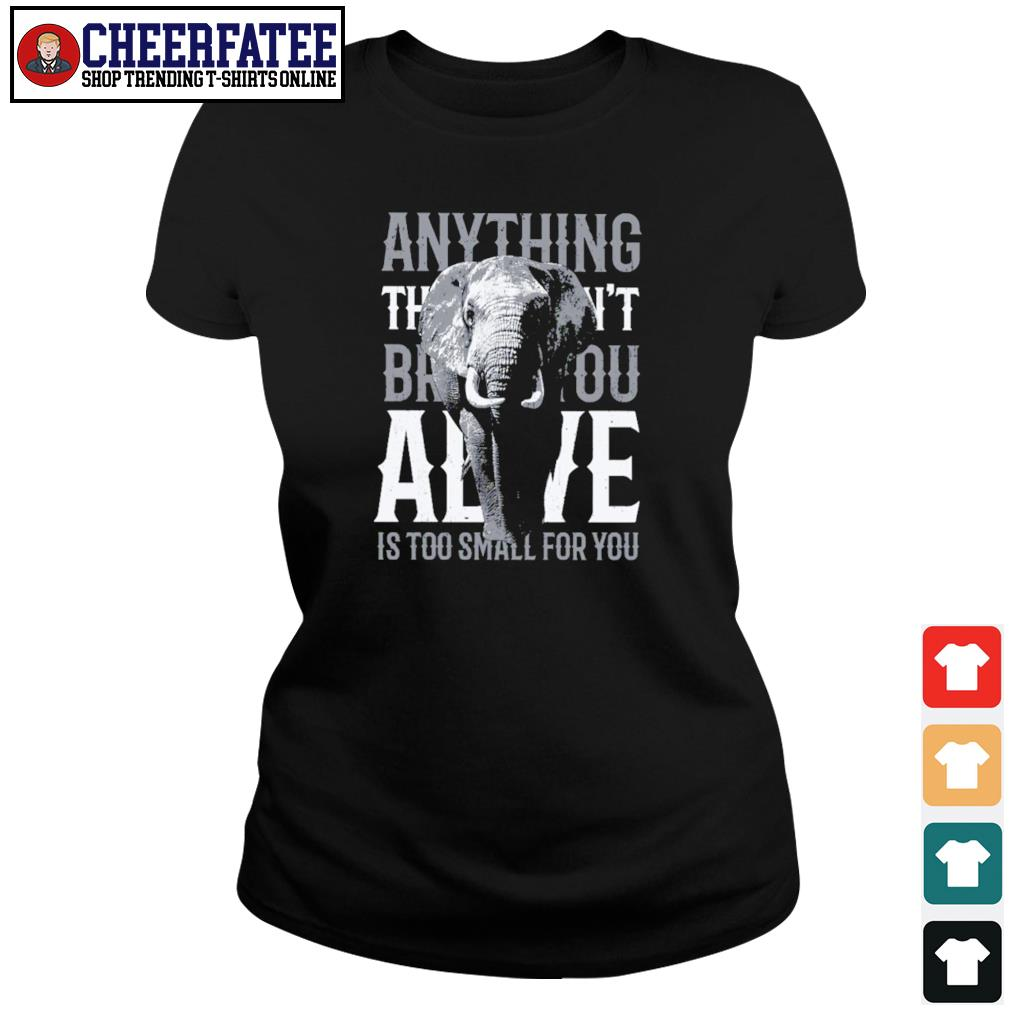Alive is too small for you elephant s ladies-tee