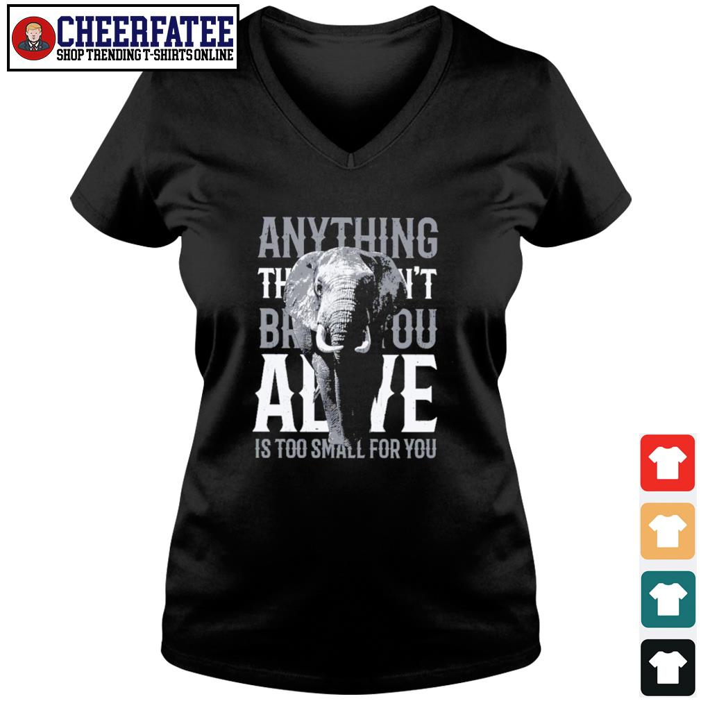 Alive is too small for you elephant s v-neck t-shirt