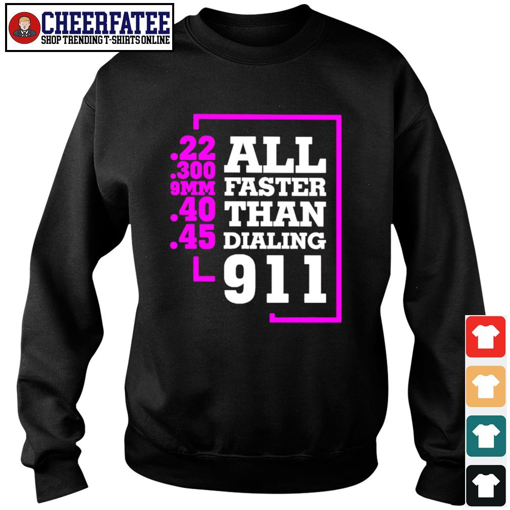 All faster than dialing 911 22 300 9MM 40 45 s sweater