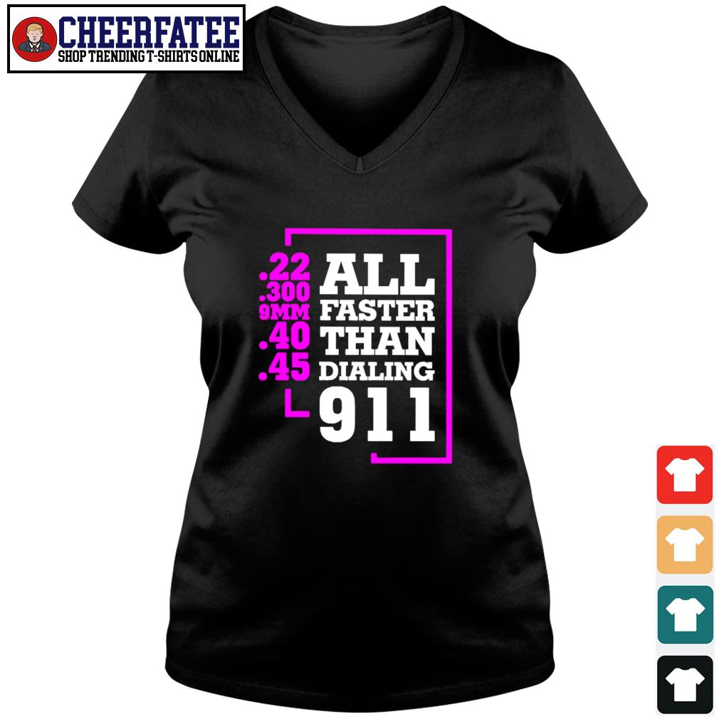 All faster than dialing 911 22 300 9MM 40 45 s v-neck t-shirt