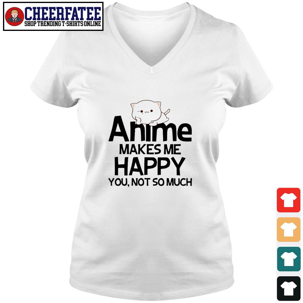 Anime make me happy you not so much s v-neck t-shirt