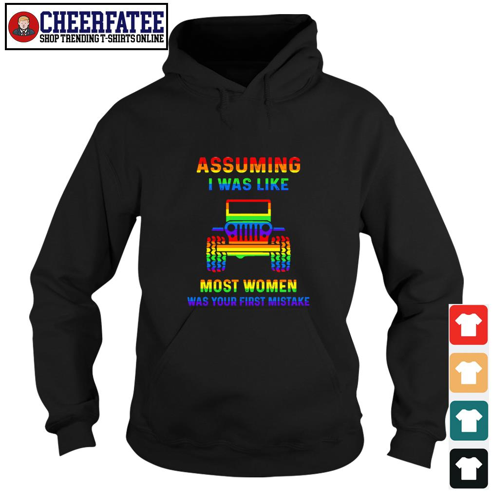Assuming I was like most women was your first mistake LGBT s hoodie