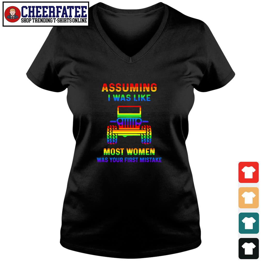 Assuming I was like most women was your first mistake LGBT s v-neck t-shirt