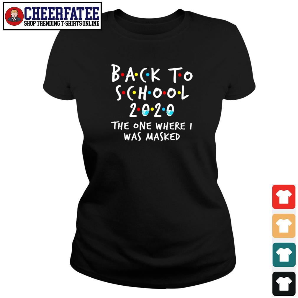 Back to school 2020 the one where was I masked s ladies-tee