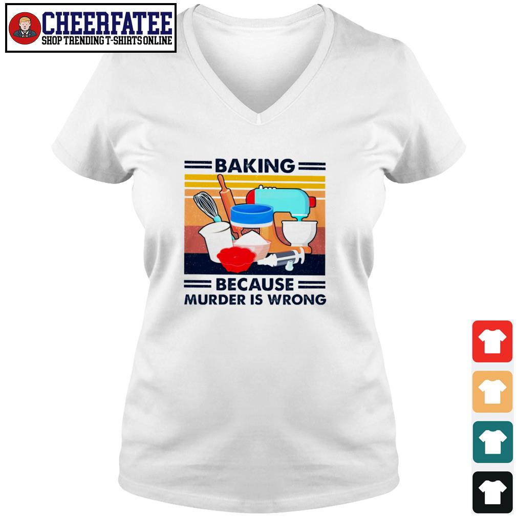 Baking because murder is wrong s v-neck t-shirt