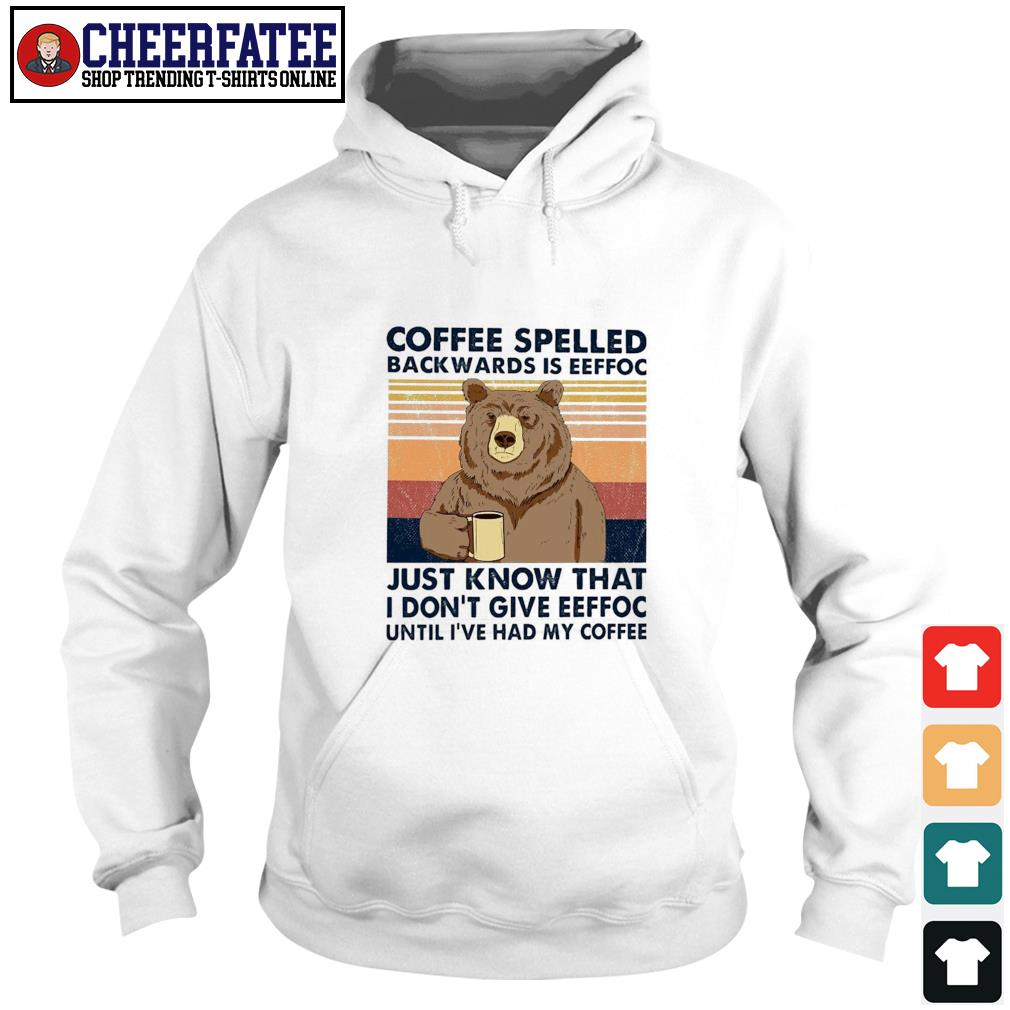 Bear coffee spelled backwards is eeffoc vintage s hoodie