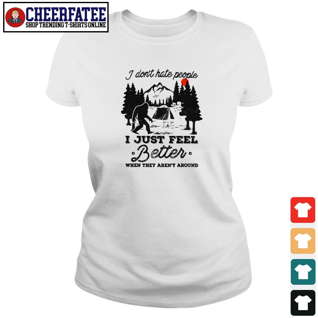 Bigfoot I don't hate people I just feel better when they aren't around s ladies-tee
