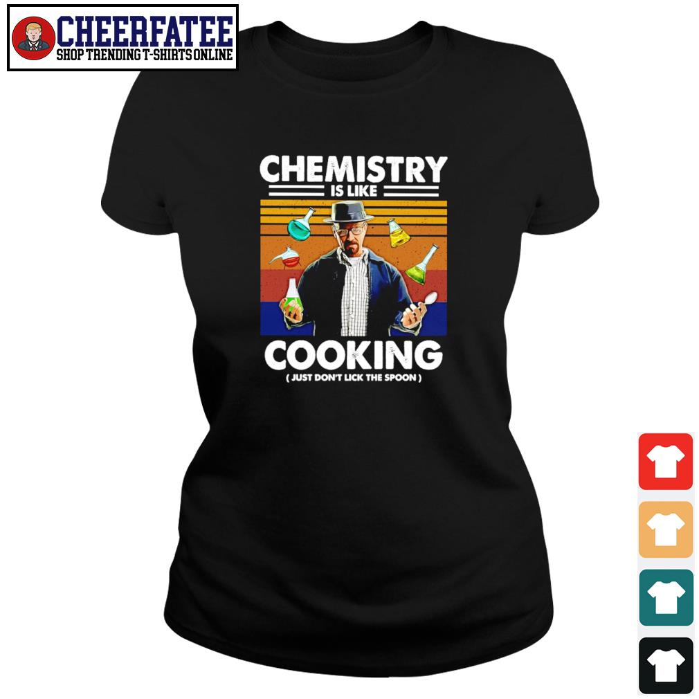 Breaking bad chemistry is like cooking just don't lick the spoon s ladies-tee