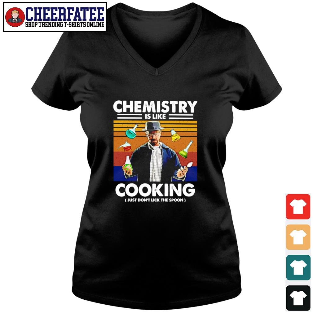 Breaking bad chemistry is like cooking just don't lick the spoon s v-neck t-shirt