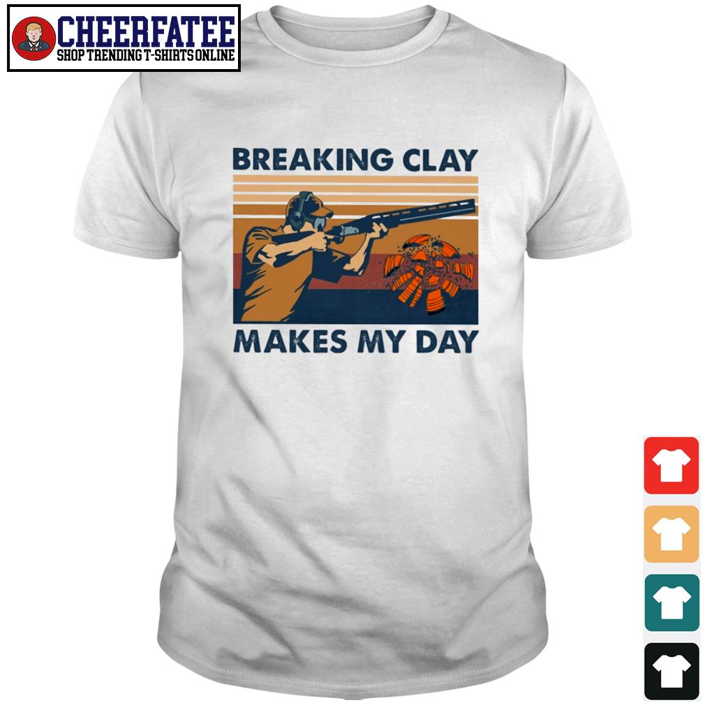Breaking clay makes my day vintage shirt