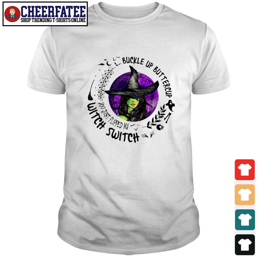 Buckle up buttercup witch switch shirt