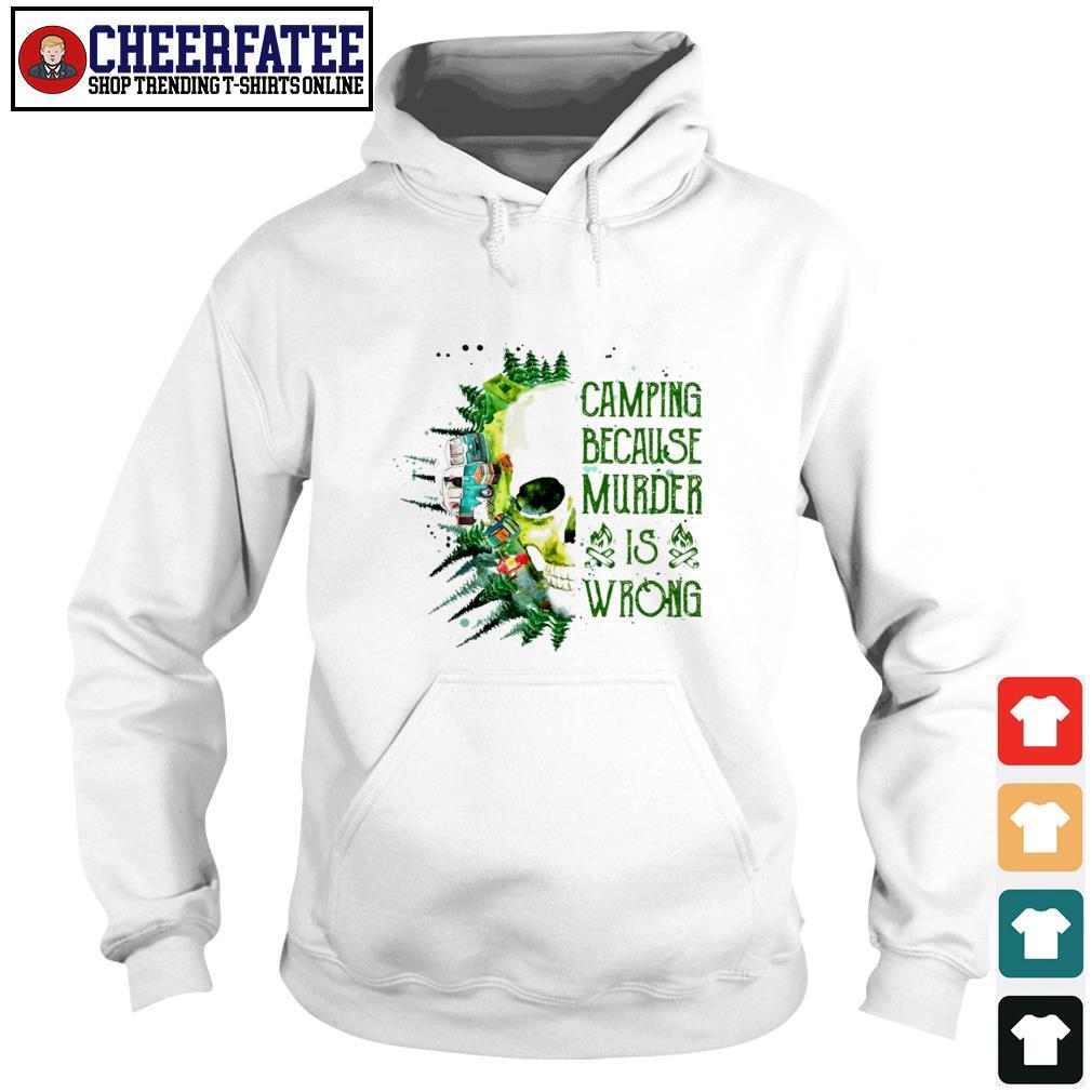 Camping because murder is wrong s hoodie