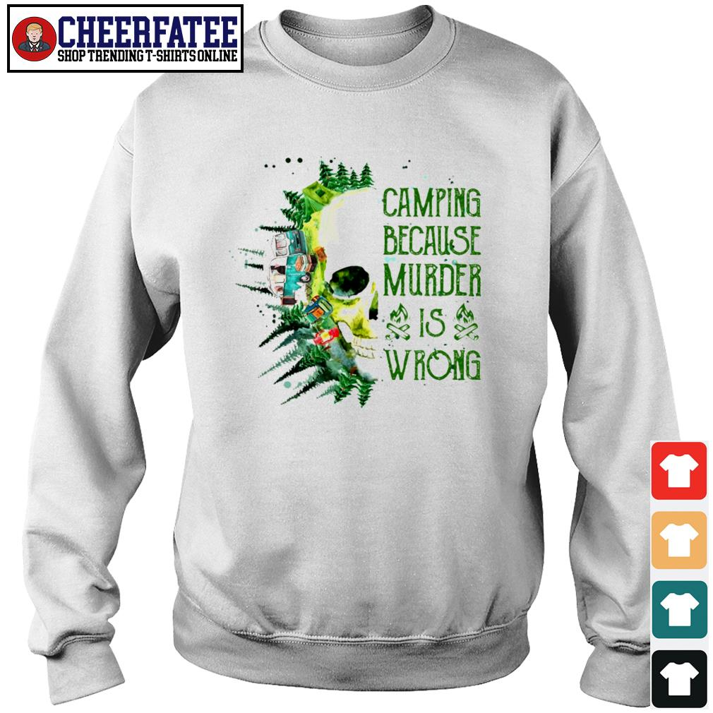 Camping because murder is wrong s sweater