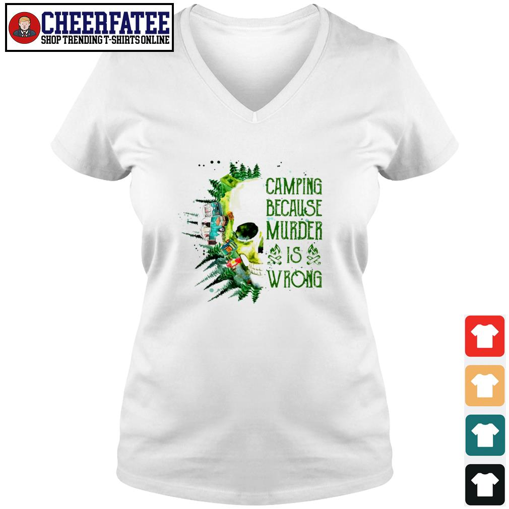 Camping because murder is wrong s v-neck t-shirt