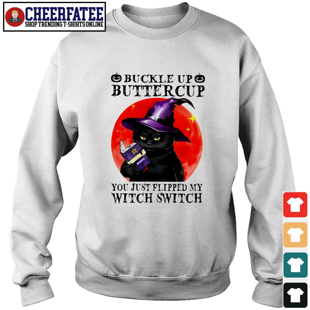 Cat buckle up buttercup you just flipped my witch switch s sweater