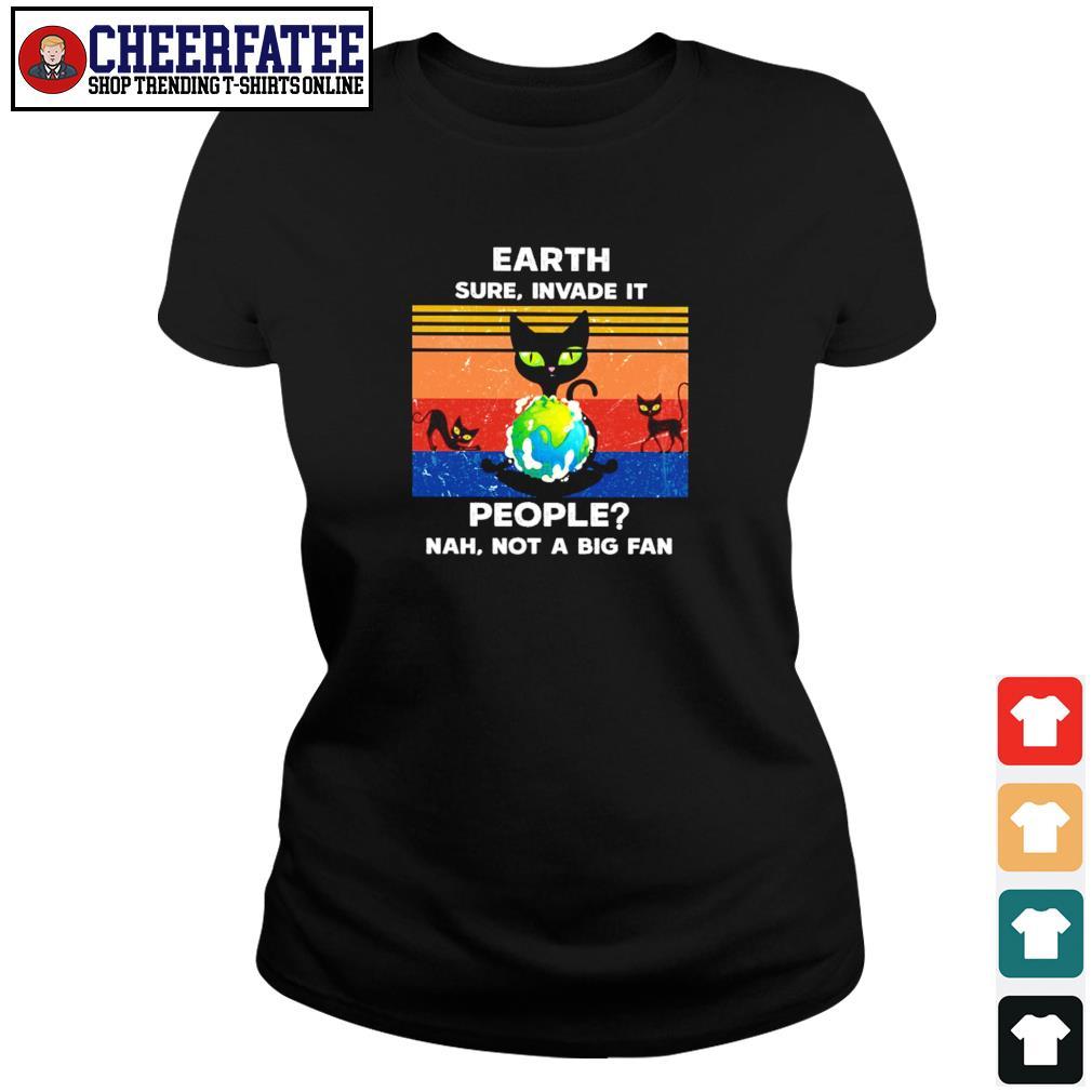 Cat earth sure invade it people nah not a big fan s ladies-tee
