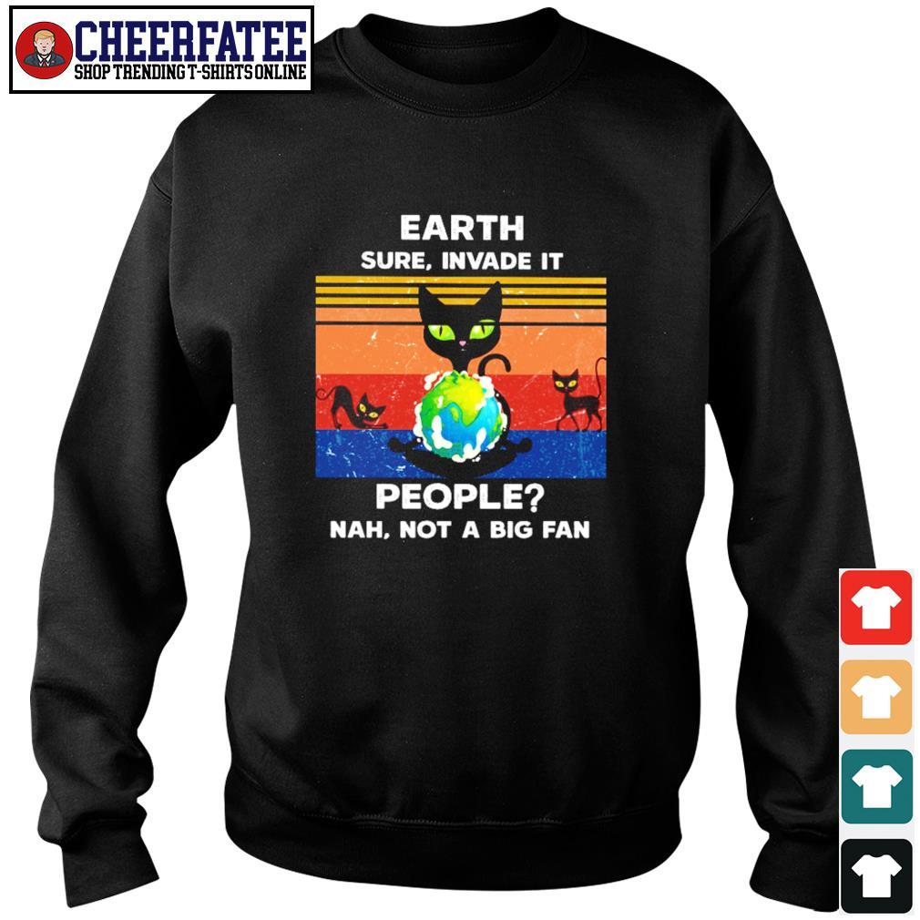 Cat earth sure invade it people nah not a big fan s sweater
