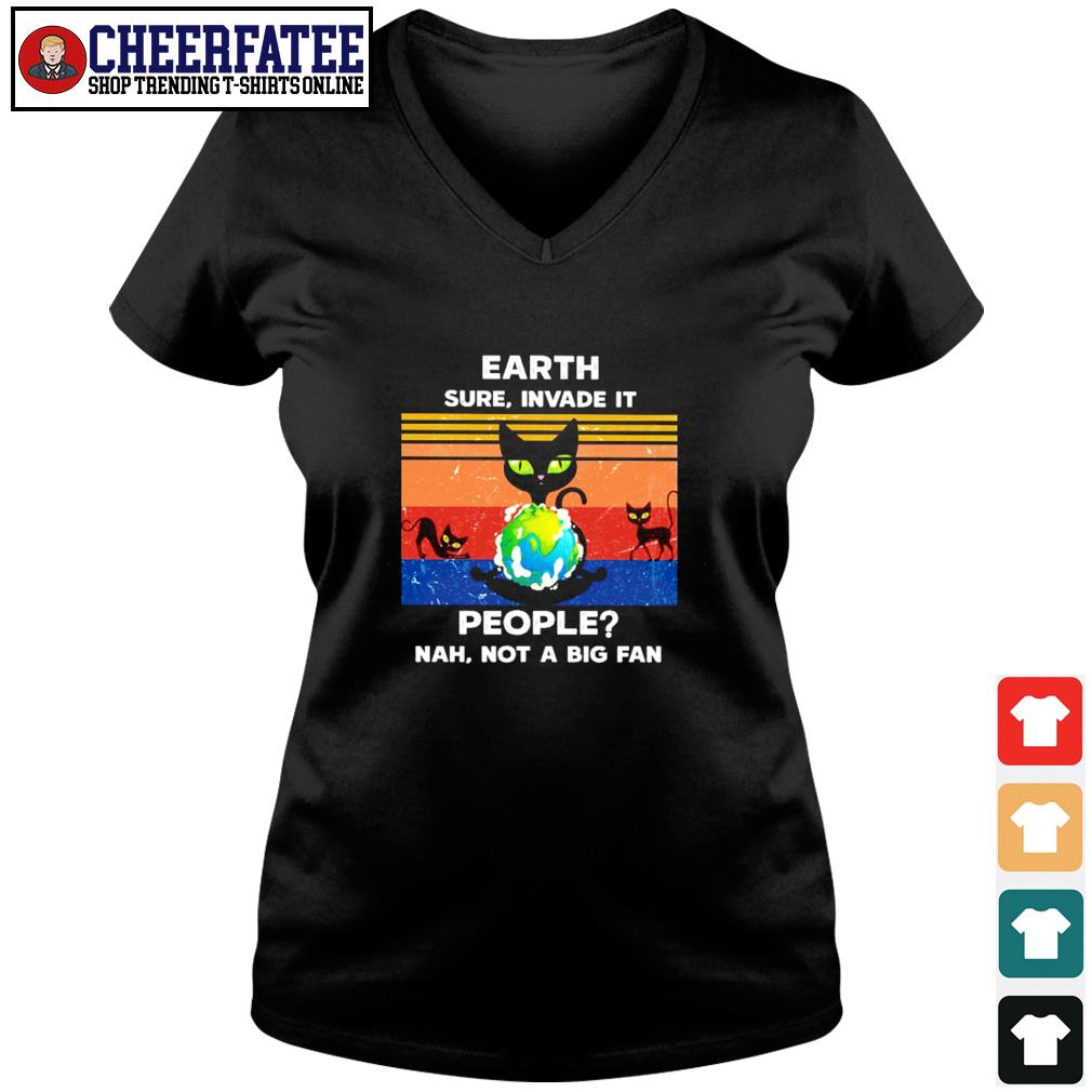 Cat earth sure invade it people nah not a big fan s v-neck t-shirt
