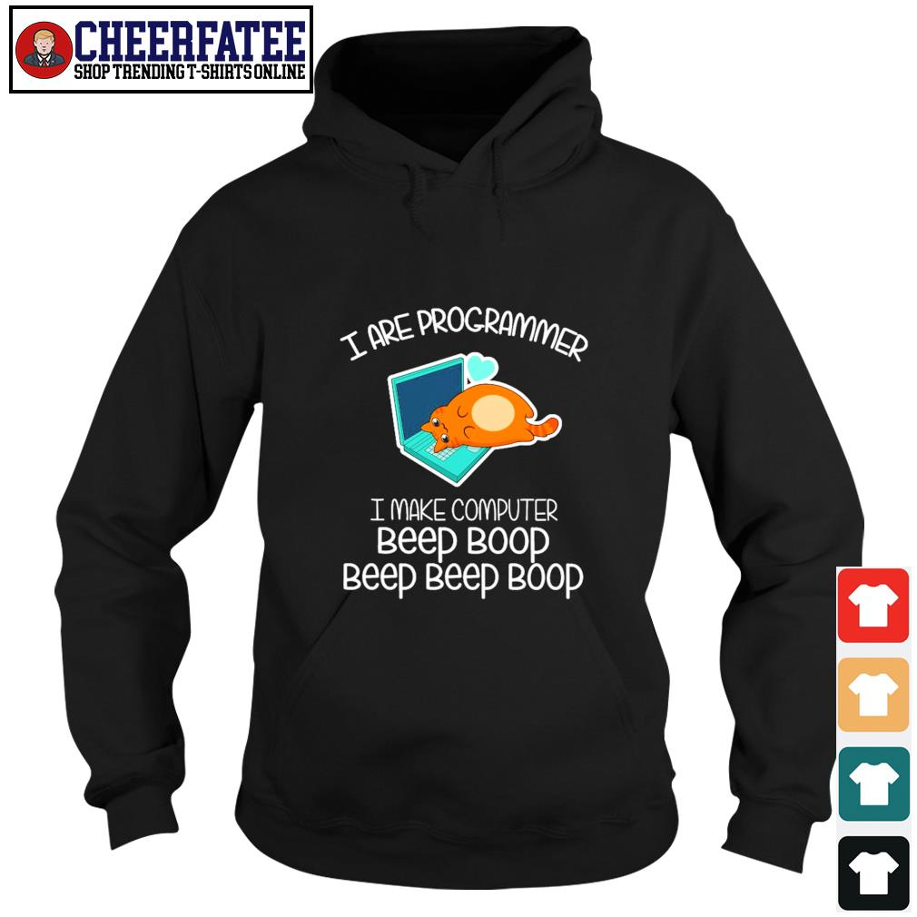 Cat I are programmer I make computer beep boop s hoodie