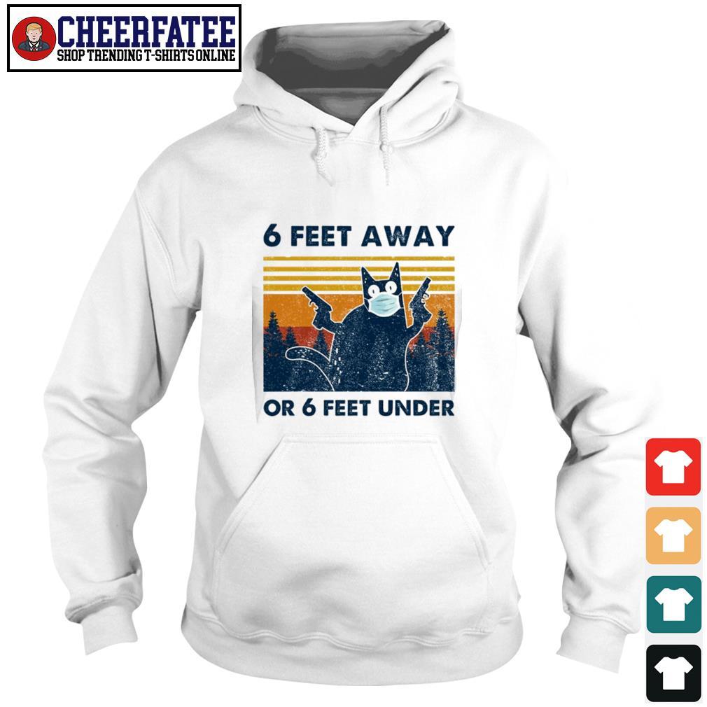 Cat mask gun 6 feet away or 6 feet under vintage s hoodie