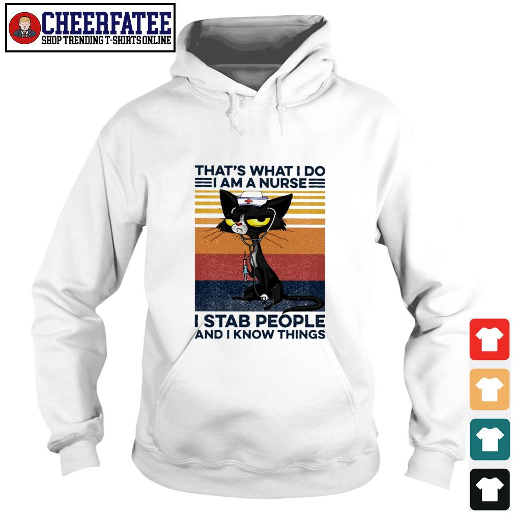 Cat that's what I do I am a nurse I stab people and I know thing vintage s hoodie
