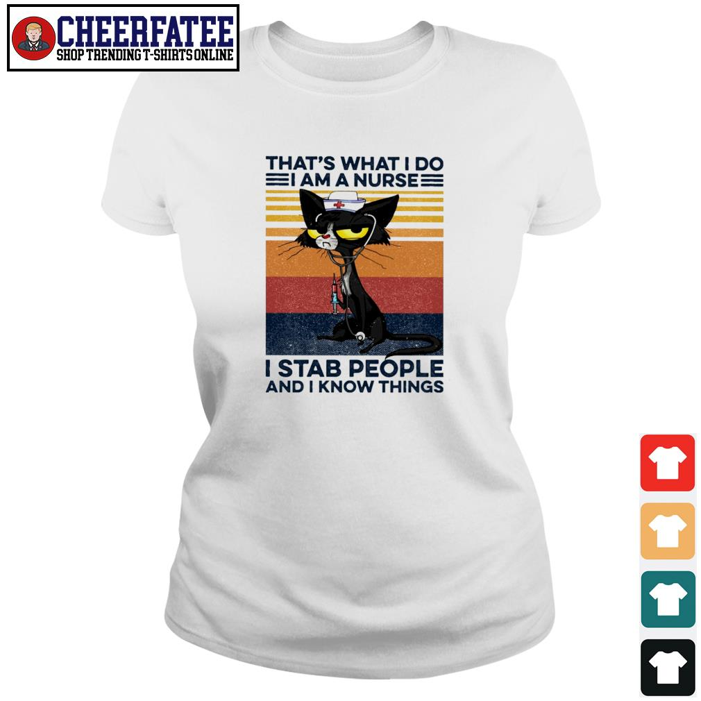 Cat that's what I do I am a nurse I stab people and I know thing vintage s ladies-tee