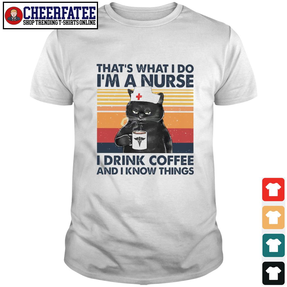 Cat that's what I do I'm a nurse I teach I read books and I know things shirt
