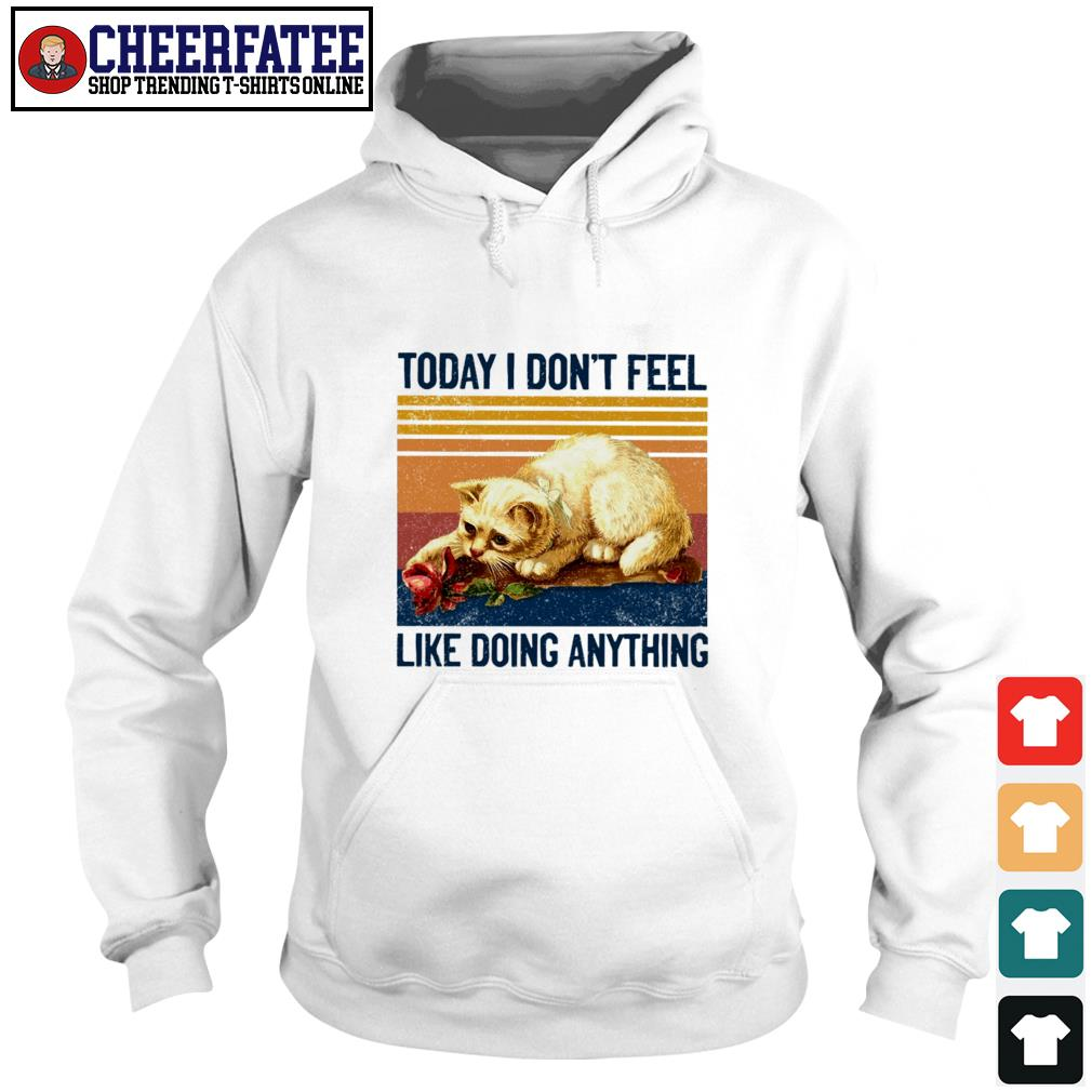 Cat today I don't feel like doing anything s hoodie