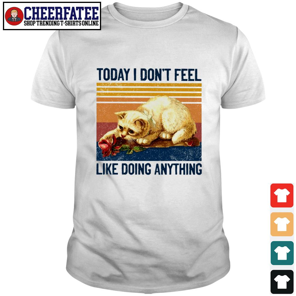 Cat today I don't feel like doing anything shirt