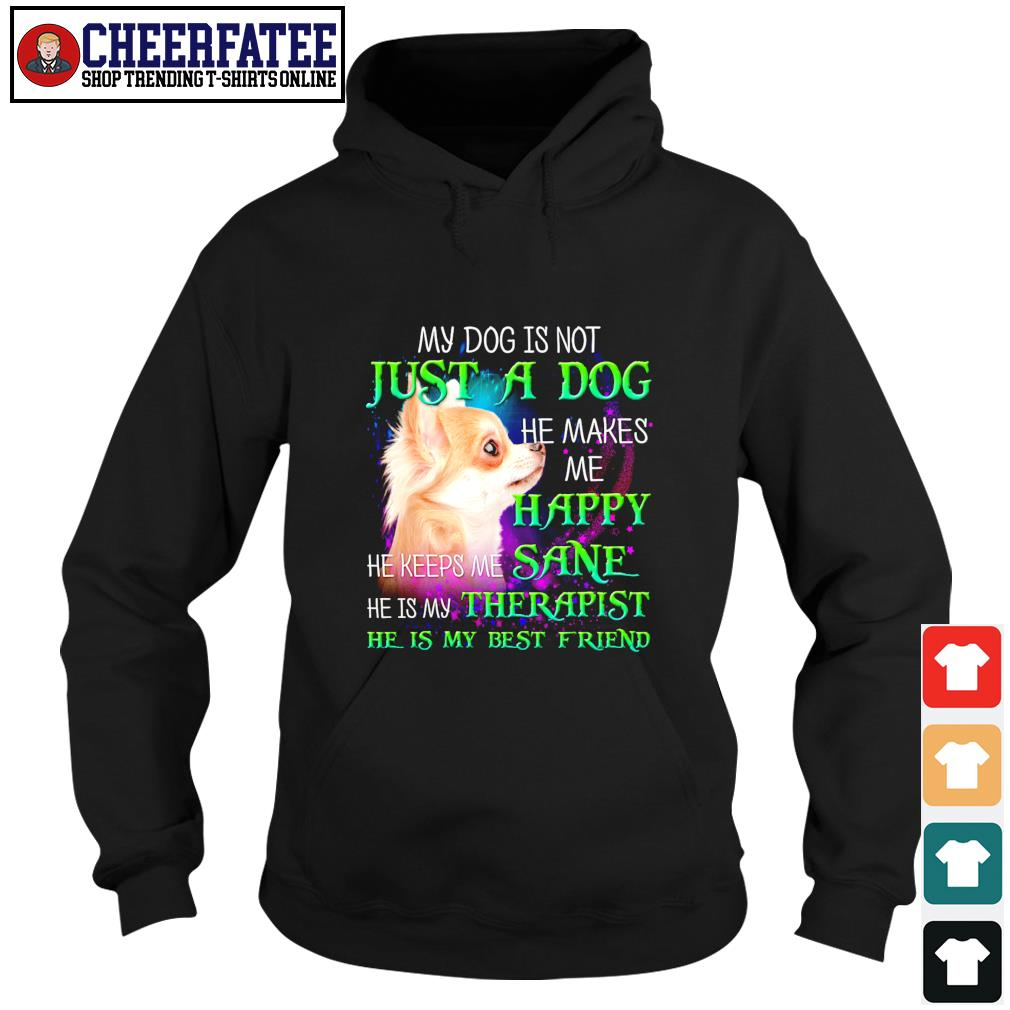 Chihuahua my dog is not just a dog he makes me happy s hoodie