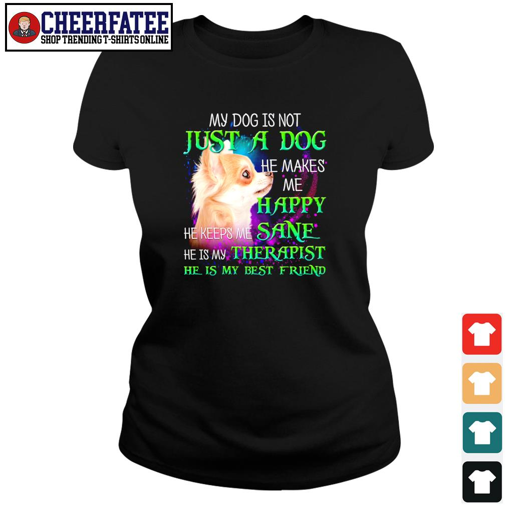Chihuahua my dog is not just a dog he makes me happy s ladies-tee