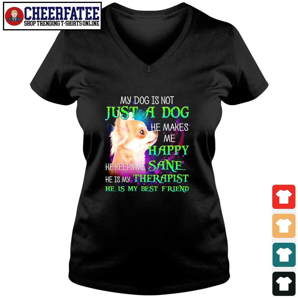 Chihuahua my dog is not just a dog he makes me happy s v-neck t-shirt