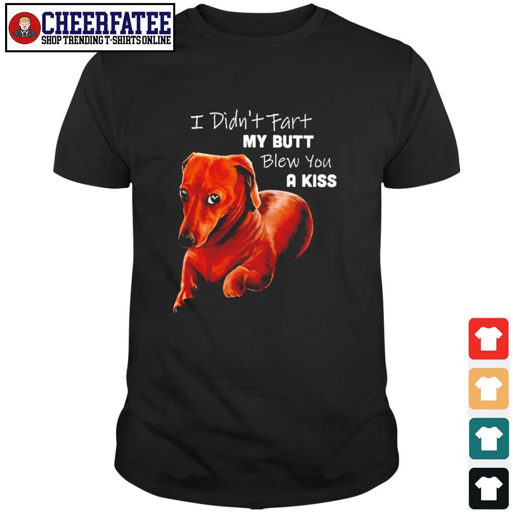 Dachshund I didn't fart my butt blew you a kiss shirt