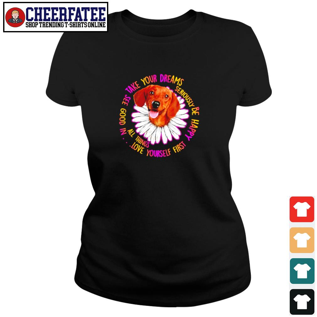 Dachshund take your dreams love yourself first s ladies-tee