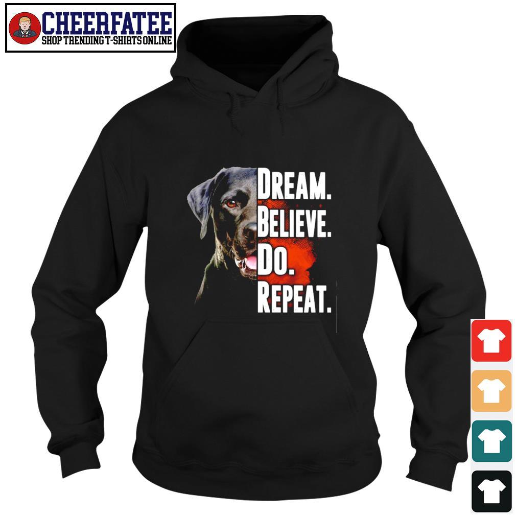 Dog dream believe do repeat s hoodie