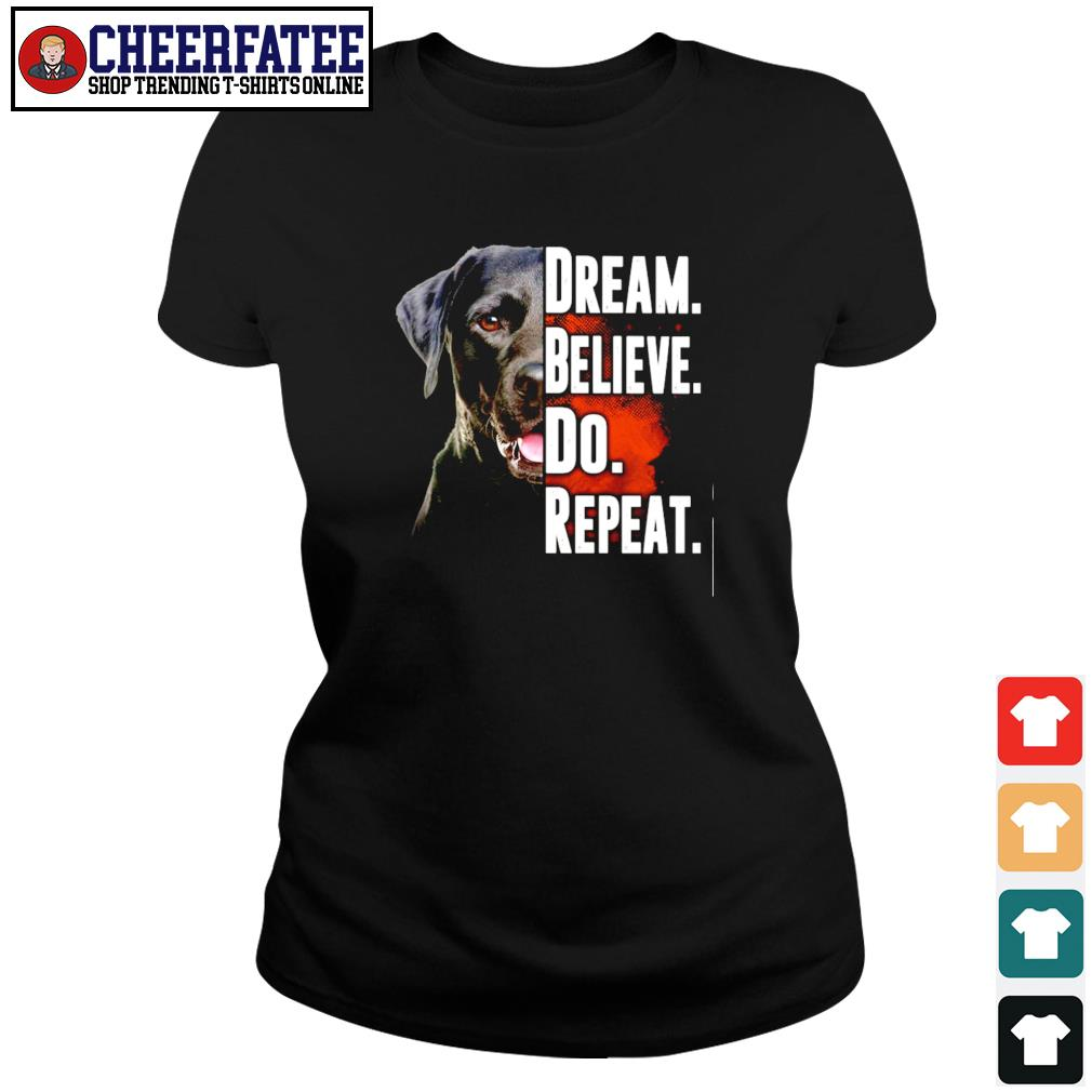 Dog dream believe do repeat s ladies-tee