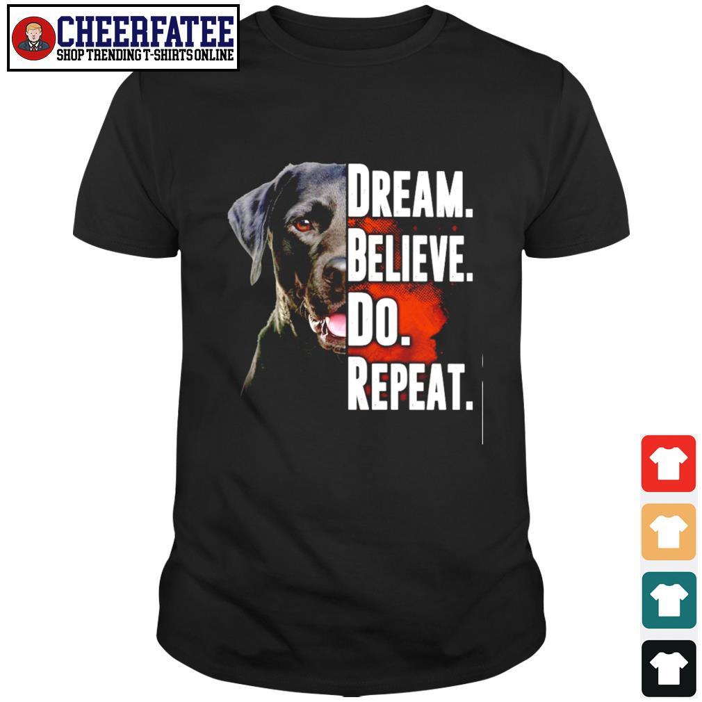Dog dream believe do repeat shirt