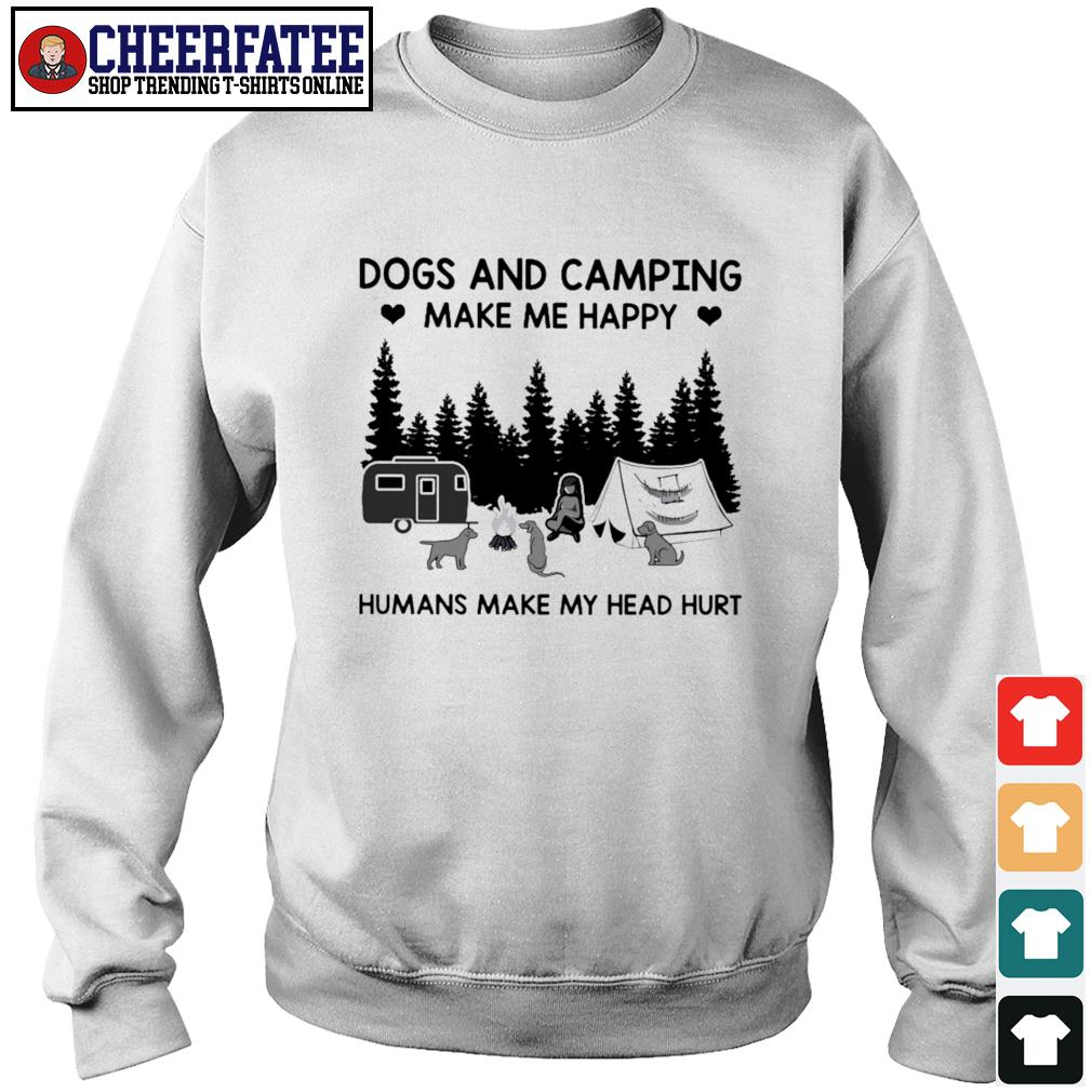 Dogs and camping make me happy humans make my head hurt s sweater