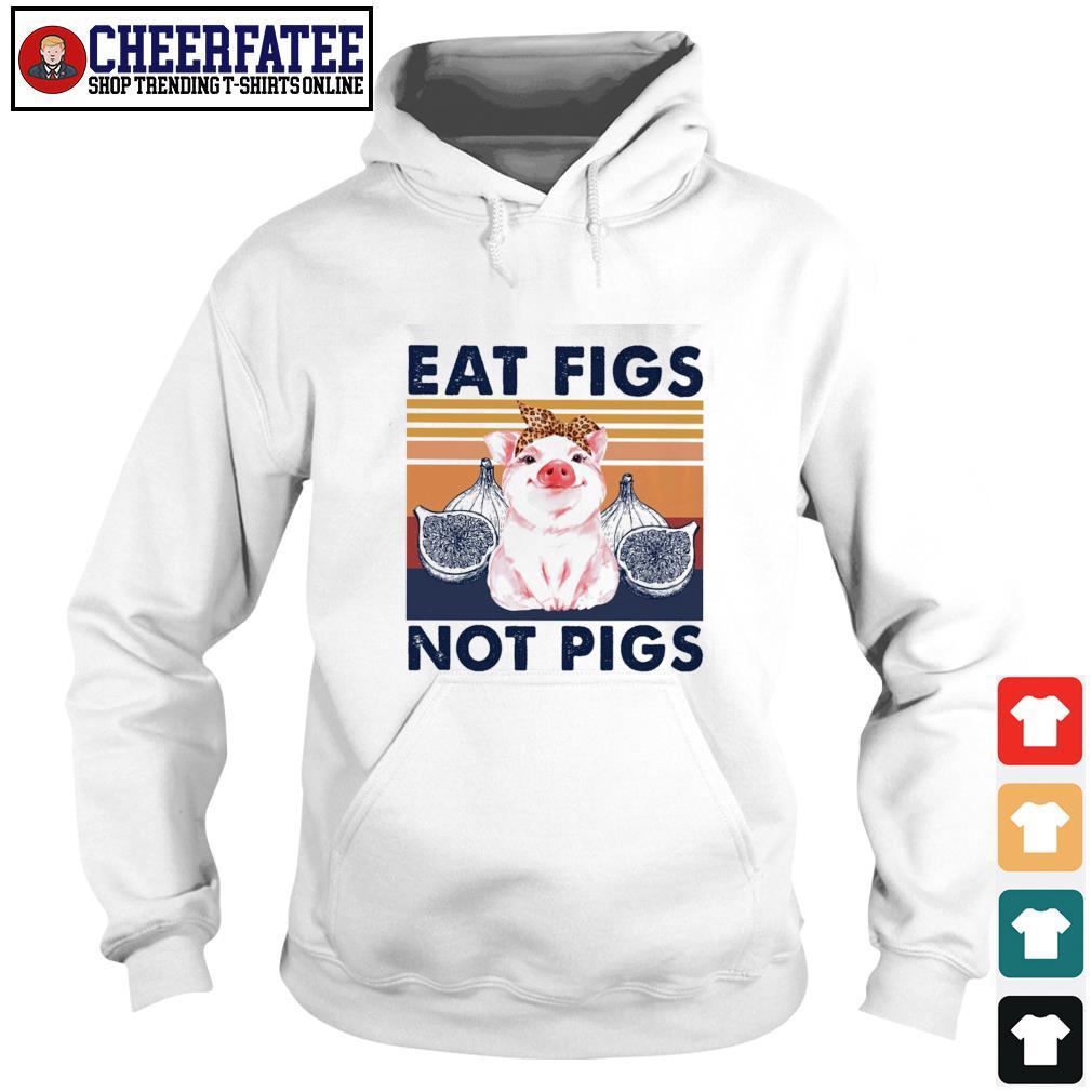 Eat figs not pigs vintage s hoodie