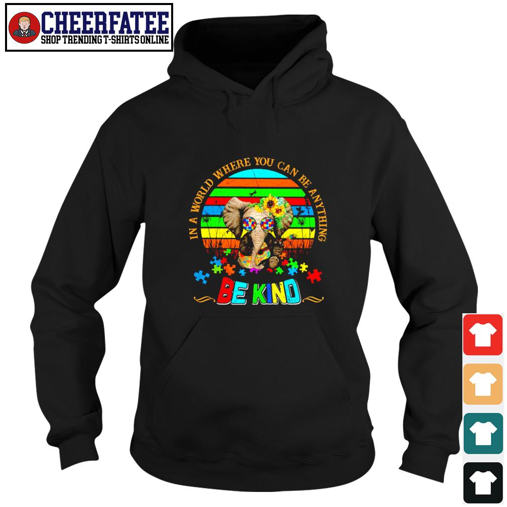 Elephant in a world where you can be anything be kind autism s hoodie