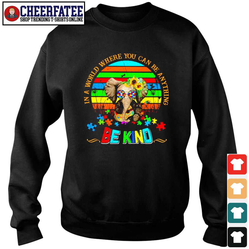 Elephant in a world where you can be anything be kind autism s sweater