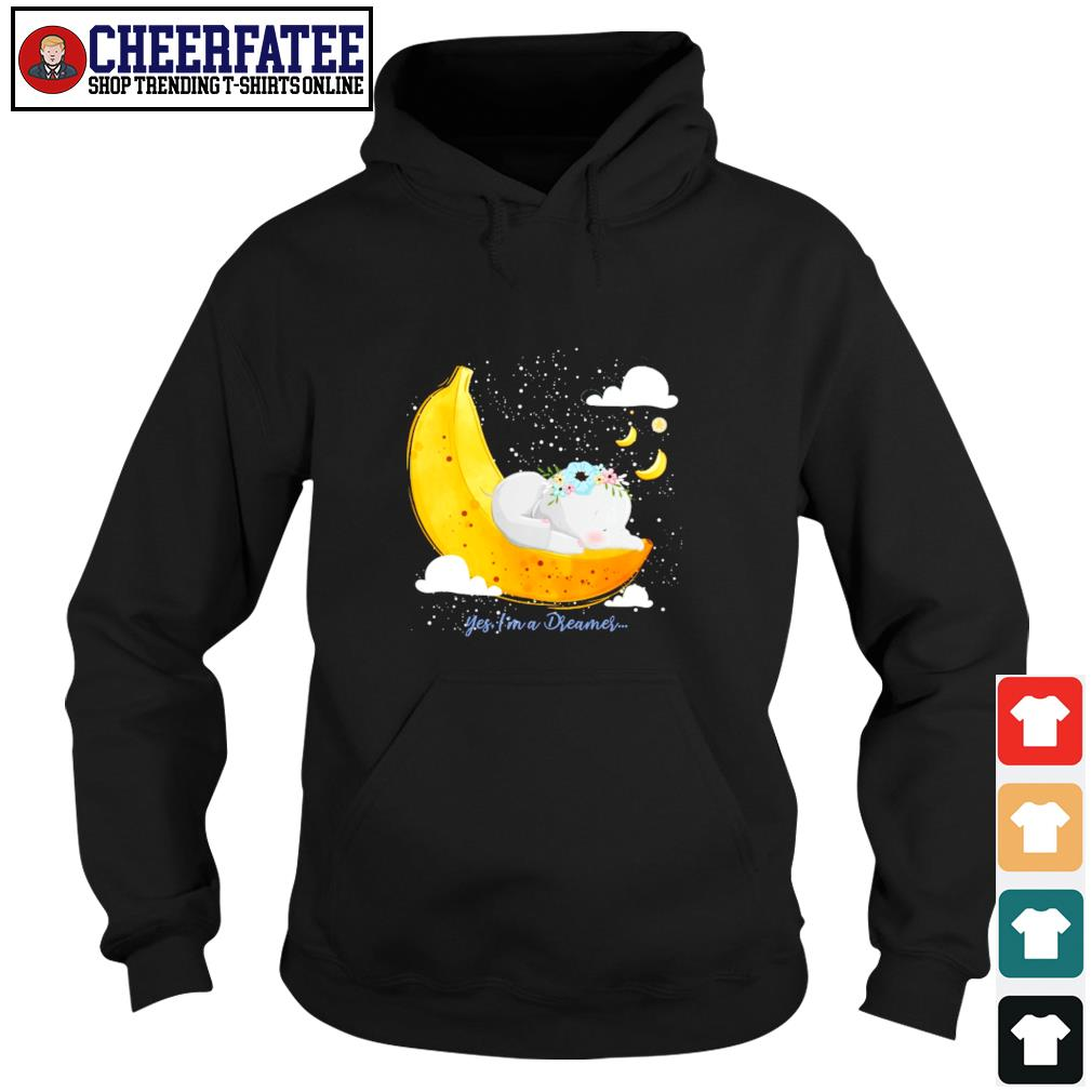 Elephant yes I'm a dreamer banana moon s hoodie